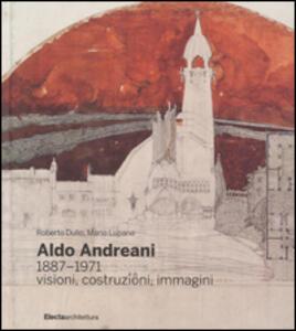 Aldo Andreani 1887-1971. Visioni, costruzioni, immagini