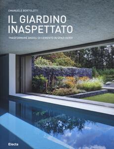 Il giardino inaspettato. Trasformare angoli di cemento in spazi verdi
