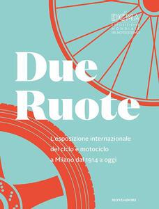 Due ruote. L'esposizione mondiale di ciclo e motociclo a Milano dal 1914 ad oggi. Ediz. inglese