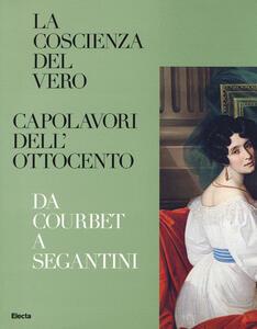 La coscienza del vero. Capolavori dell'Ottocento. Da Coubert a Segantini. Catalogo della mostra (Trento, Rovereto, 5 dicembre 2015-3 aprile 2016)