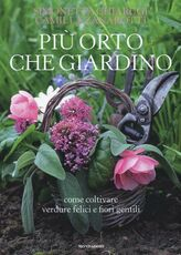Libro Più orto che giardino. Come coltivare verdure felici e fiori gentili Simonetta Chiarugi Camilla Zanarotti