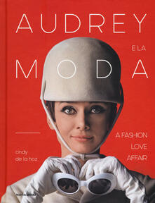 Daddyswing.es Audrey e la moda. A fashion love affair. Ediz. illustrata Image