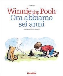 Winnie the Pooh. Ora abbiamo sei anni. Ediz. a colori.pdf