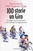 Libro 100 storie, un giro. Le tappe più emozionanti in un dialogo tra appassionati Ennio Doris Pier Augusto Stagi