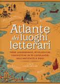 Libro Atlante dei luoghi letterari. Terre leggendarie, mitologiche, fantastiche in 99 capolavori dall'antichità a oggi