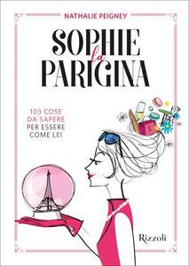 Sophie la parigina. 103 cose da sapere per essere come lei - Nathalie Peigney - copertina