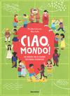 Ciao mondo! Un viaggio tra le culture dei cinque continenti. Ediz. a colori