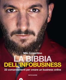 La bibbia dell'infobusiness. 22 comandamenti per creare un business online - Mik Cosentino - copertina