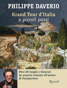 Grand tour d'Italia a piccoli passi - Philippe Daverio - copertina