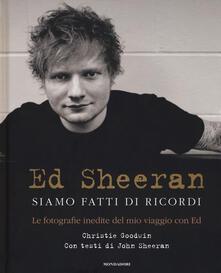 Ed Sheeran. Siamo fatti di ricordi. Le fotografie inedite del mio viaggio con Ed. Ediz. illustrata.pdf