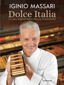 Libro Dolce Italia. La mia pasticceria della tradizione Iginio Massari Debora Massari