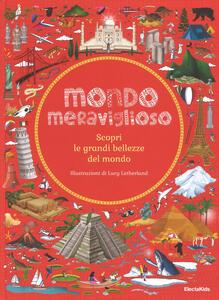 Libro Mondo meraviglioso. Scopri le grandi bellezze del mondo Ben Handicott