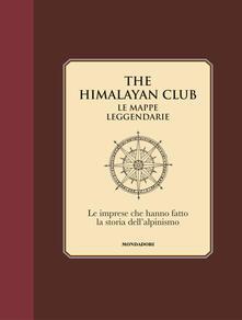 Ascotcamogli.it The Himalayan Club. Le mappe leggendarie. Le imprese che hanno fatto la storia dell'alpinismo. Ediz. illustrata Image