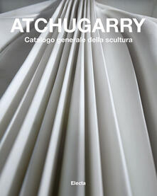 Ipabsantonioabatetrino.it Atchugarry. Catalogo generale della scultura. Ediz. illustrata. Vol. 3: 2014-2018. Image