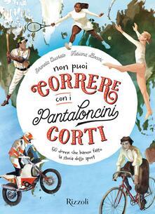 Camfeed.it Non puoi correre con i pantaloncini corti. 50 donne che hanno fatto la storia dello sport. Ediz. a colori Image