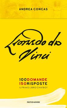 Leonardo da Vinci. 100 domande. 150 risposte. Il primo libro Chatbot - Andrea Concas - copertina