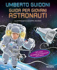 Equilibrifestival.it Guida per giovani astronauti. 50 cose da sapere per avventurarsi nello spazio Image