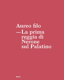 Voluntariadobaleares2014.es Aureo filo. La prima reggia di Nerone sul Palatino Image