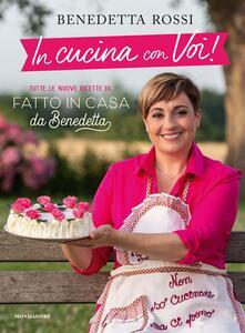"""In cucina con voi! Tutte le nuove ricette di """"Fatto in casa da Benedetta"""" - Benedetta Rossi - copertina"""
