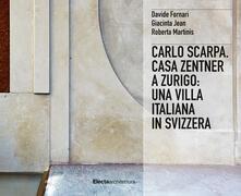 Camfeed.it Carlo Scarpa. Casa Zentner a Zurigo: una villa italiana in Svizzera. Ediz. illustrata Image