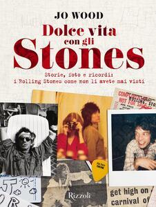 Libro Dolce vita con gli Stones. Storie, foto e ricordi: i Rolling Stones come non li avete mai visti. Ediz. illustrata Jo Wood