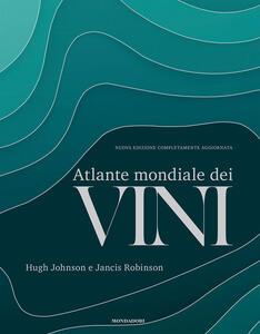 Libro Atlante mondiale dei vini. Nuova ediz. Hugh Johnson Jancis Robinson