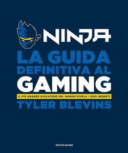 Libro La guida definitiva al gaming. Il più grande giocatore del mondo rivela i suoi segreti Ninja