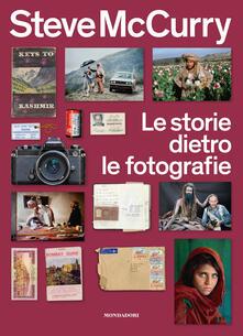Le storie dietro le fotografie. Ediz. illustrata - Steve McCurry - copertina