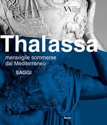 Thalassa. Meraviglie sommerse dal Mediterraneo. Saggi.pdf