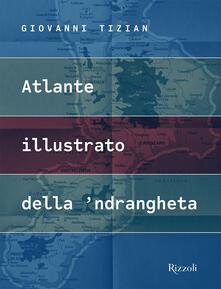 Atlante illustrato della 'ndrangheta. Ediz. illustrata - Giovanni Tizian - copertina