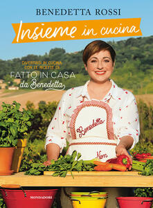 Insieme in cucina. Divertirsi in cucina con le ricette di «Fatto in casa da Benedetta» - Benedetta Rossi - copertina