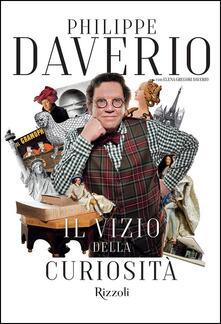 Il vizio della curiosità - Philippe Daverio,Elena Gregori Daverio - copertina
