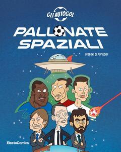 Libro Pallonate spaziali Gli Autogol