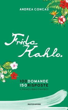 Frida Kahlo. 100 domande. 150 risposte. Il primo libro Chatbot - Andrea Concas - copertina