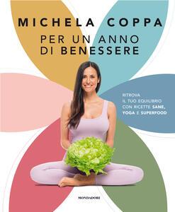 Libro Per un anno di benessere. Ritrova il tuo equilibrio con ricette sane, yoga e superfood Michela Coppa