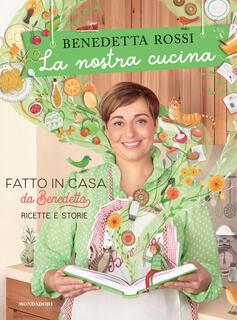 Libro La nostra cucina. Fatto in casa da Benedetta. Ricette e storie. Ediz. illustrata Benedetta Rossi