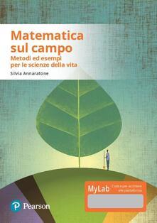 Matematica sul campo. Metodi ed esempi per le scienze della vita. Con aggiornamento online.pdf