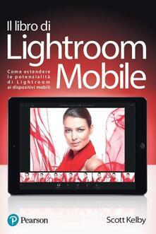 Daddyswing.es Il libro di Lightroom Mobile. Come estendere le potenzialità di Lightroom ai dispositivi mobili. Ediz. a colori Image