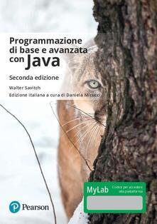 Programmazione di base e avanzata con Java. Ediz. Mylab. Con Contenuto digitale per download e accesso on line - Walter Savitch - copertina