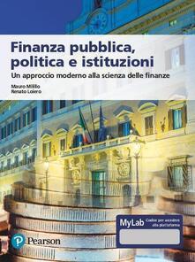 Fondazionesergioperlamusica.it Finanza pubblica, politica e istituzioni. Un approccio moderno alla scienza delle finanze. Ediz. MyLab. Con aggiornamento online Image