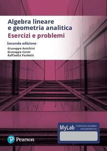 Algebra lineare e geometria analitica. Esercizi e problemi. Ediz. Mylab. Con Contenuto digitale per accesso on line.pdf