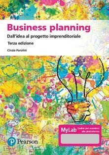 Business planning. Dallidea al progetto imprenditoriale. Ediz. MyLab. Con Contenuto digitale per accesso on line.pdf