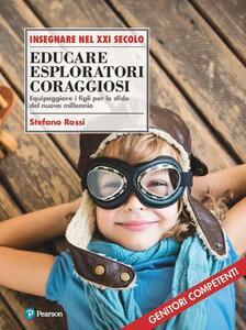 Educare esploratori coraggiosi. Equipaggiare i figli per le sfide del nuovo millennio - Stefano Rossi - copertina