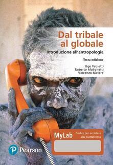 Daddyswing.es Dal tribale al globale. Introduzione all'antropologia. Ediz. MyLab. Con Contenuto digitale per download e accesso on line Image