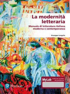 Libro La modernità letteraria. Manuale di letteratura italiana moderna e contemporanea. Ediz. mylab Giuseppe Langella