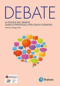 Libro Le regole del debate. Guida ai protocolli per coach e debater Matteo Giangrande
