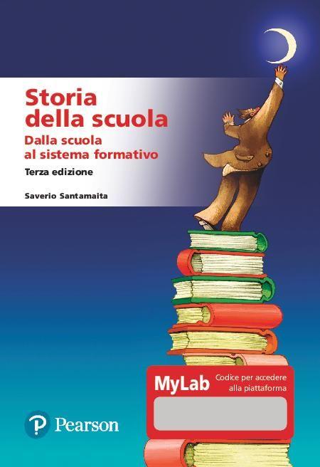Image of Storia della scuola. Dalla scuola al sistema formativo. Ediz. MyLab