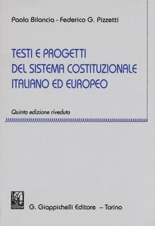 Testi e progetti del sistema costituzionale italiano ed europeo - Paola Bilancia,Federico Gustavo Pizzetti - copertina