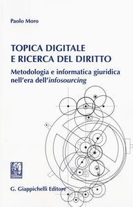 Topica digitale e ricerca del diritto. Metodologia e informatica giuridica nell'era dell'«infosourcing»