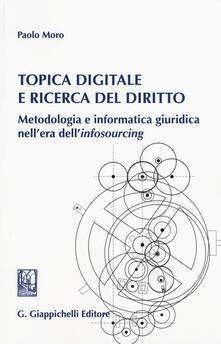 Topica digitale e ricerca del diritto. Metodologia e informatica giuridica nellera dell«infosourcing».pdf